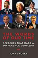 The Words of Our Time: Speeches that Made a Difference 2001-2011